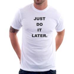Just Do It Later - Pánské Tričko s vtipným potiskem