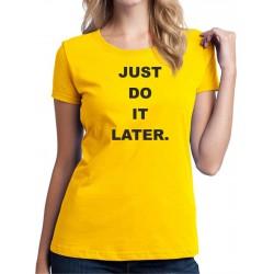 Just Do It Later - Dámské Tričko s vtipným potiskem