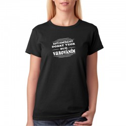 Dámské tričko s vtipným potiskem když nemůžeš být dobrý vzor buď varováním