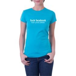 Fuck Facebook, mám pravé přátelé - Dámské Tričko s vtipným potiskem