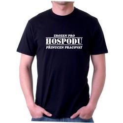 Pánské tričko Zrozen pro hospodu přinucen pracovat