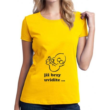 Už brzy uvidíte - Dámské těhotenské tričko