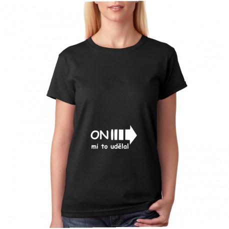 On mi to udělal - Dámské těhotenské tričko pro nastávající maminky