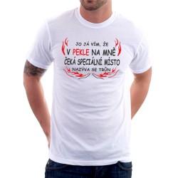 Jo já vím, že v pekle na mně čeká speciální místo, nazývá se trůn - Pánské Tričko s vtipným potiskem