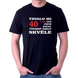 Trvalo mi 40 let, než jsem začal vypadat takhle dobře - Pánské tričko s vtipným potiskem