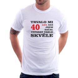 Dárek k 40 narozeninám. Pánské tričko s potiskem trvalo mi 40 let, než jsem začal vypadat takhle dobře.