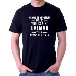 Always be yourself! Unles you can be Batmen then always be batman - Pánské tričko s vtipným potiskem