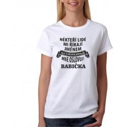 Dámské tričko s vtipným potiskem Někteří lidé mi říkají jménem, ale ti nejdůležitější mně oslovují Babička