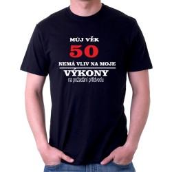 Můj věk 50 nemá vliv na moje výkony, na požádání předvedu - vtipné pánské tričko k narozeninám
