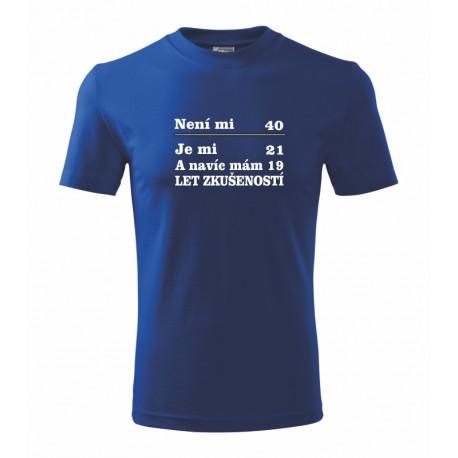 Pánské tričko s potiskem není mi 40 je mi 21 a navíc mám 19 let zkušeností. Dárek k 40 narozeninám