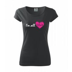 I am all His - Dámské tričko s potiskem Já jsem celá jeho, tričko pro zamilované