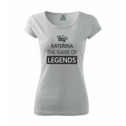 Kateřina The name of Legends - Dámské tričko jako dárek ke svátku pro jméno Kateřina