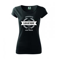 Dámské tričko s potiskem názvu města Opravdové legendy se rodí - vaše město