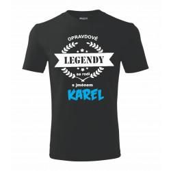 Opravdové legendy se rodí s jménem KAREL. Pánské dárkové tričko k svátku pro Karla