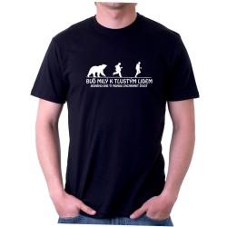 Buď milý k tlustým lidem - Pánské Tričko s vtipným potiskem