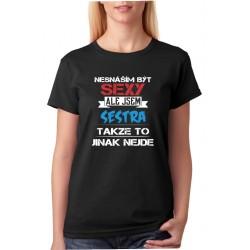 Dámské triko Nesnáším být sexy, ale jsem sestra, takže to jinak nejde.