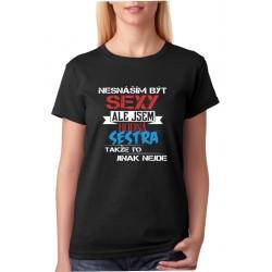 Nesnáším být sexy, ale jsem hodná sestra takže to jinak nejde dámské tričko