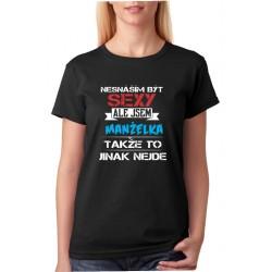 Dámské triko - Nesnáším být sexy, ale jsem manželka takže to jinak nejde. Dárek manželce