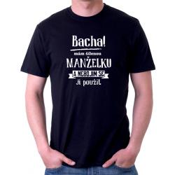 Pánské triko s potiskem - Bacha! Mám šílenou manželku a nebojím se ji použít.
