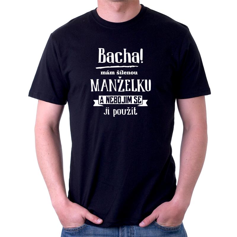 Vtipný dárek pro muže tričko Bacha! Mám šílenou manželku a nebojim se ji  použít. ea3dec894c