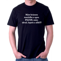 Mám krásnou manželku a syna. Pozor, mám: zbraň, lopatu a alibi!!! - Pánské tričko