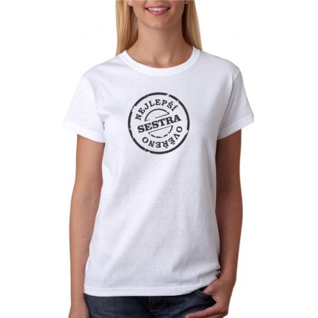 Dámské tričko Nejlepší SESTRA, ověřeno. Dárek pro sestru