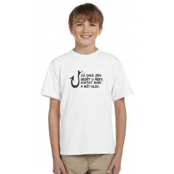 Dárek pro kluky, tričko s potiskem: Já chci jen sedět u řeky, chytat ryby a mít klid