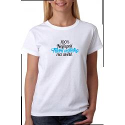 Dárek pro třídní učitelku. Humorné tričko s potiskem 100% nejlepší třídní učitelka na světě