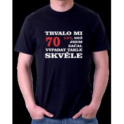 Dárek k 70 tým kulatým narozeninám. Pánské triko Trvalo mi 70 let, než jsem začal vypadat takhle skvěle
