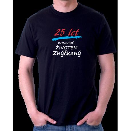 Dárek k 25 narozeninám pro muže. Pánské triko 25 let, konečně životem zhýčkaný.