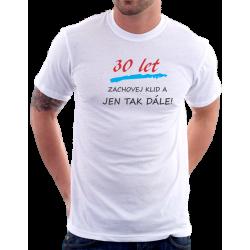 Pánské tričko 30 let, zachovej klid a jen tak dále.