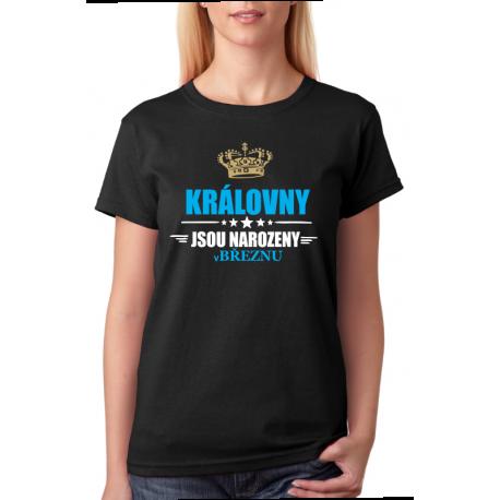 Dámské tričko ideální jako dárek pro ženu narozenou v březnu. Královny jsou narozeny v březnu.