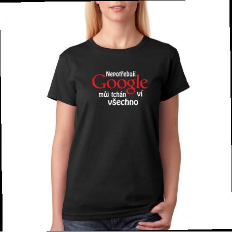 Dámské tričko nepotřebuji Google můj tchán ví všechno.