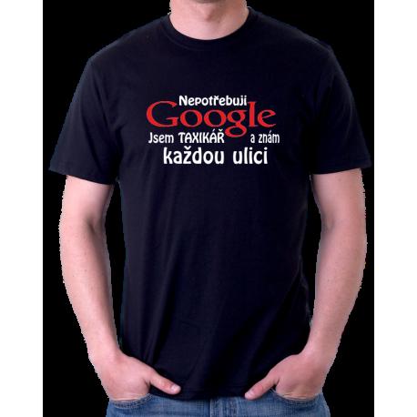 """Pánské tričko s vtipným potiskem """"Nepotřebuji Google, jsem taxikář a znám každou ulici."""" Dárek pro taxikáře."""
