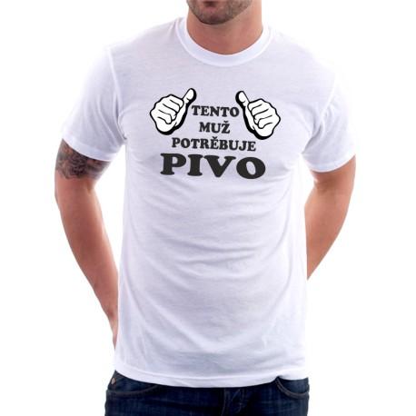 Pánské vtipné triko s potiskem tento muž potřebuje PIVO. Dárek pro chlapa