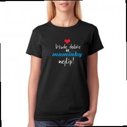 Dámské tričko Všude dobře u maminky nejlíp.
