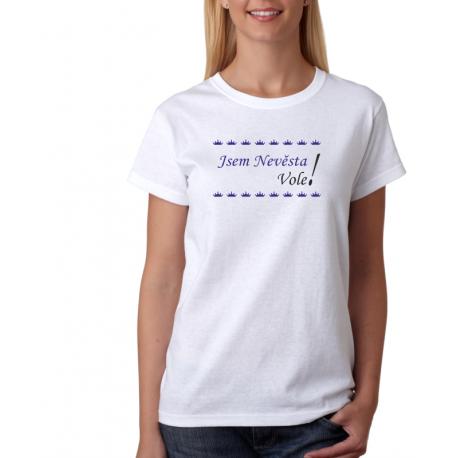 Dámské tričko Jsem nevěsta vole! Tričko pro nevěstu