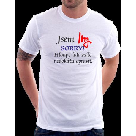 Pánské tričko Jsem Ing. Sorry, hloupé lidi stále nedokážu opravit