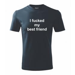 Pánské tričko s potiskem I fucked my best friend