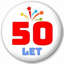 Kulatá placka s potiskem padesát let, pro oslavence 50 narozenin