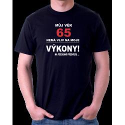 Pánské tričko Můj věk 65 nemá vliv na moje výkony. Na požádání předvedu. Dárek k 65 narozeninám