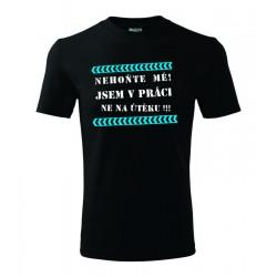 Výprodej - Pánské tričko s potiskem Nehoňte mně! Jsem v práci ne na útěku.