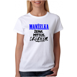 Dámské tričko - Manželka, žena, mýtus legenda, dárek pro manželku