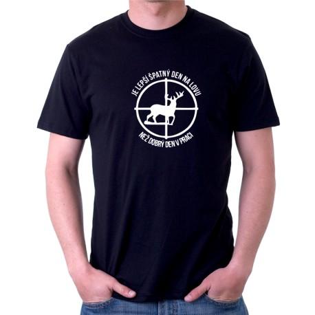 Pánské tričko Je lepší špatný den na lovu, než dobrý den v práci, ideální dárek pro lovce - výprodej