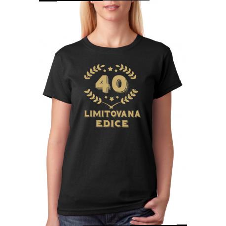 Dámské narozeninové triko - 40 limitovaná edice