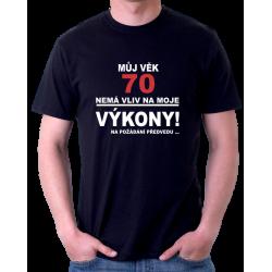 Pánské tričko Můj věk 70 nemá vliv na moje výkony. Na požádání předvedu. Dárek k 70 narozeninám