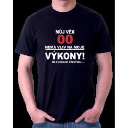 Narozeninové pánské tričko - Vámi zvolený věk - Můj věk nemá vliv na moje výkony, na požádání předvedu.
