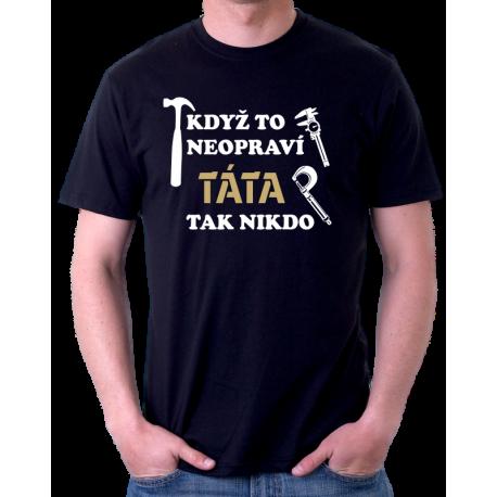 Když to neopraví Táta, tak nikdo - pánské tričko