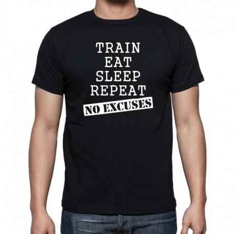 Train, Eat, Sleep, Repeat, No Excuses - Pánské Tričko s vtipným potiskem